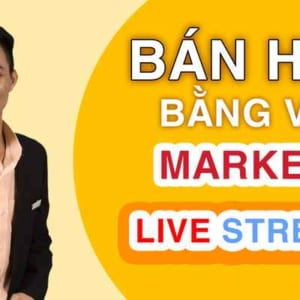 Bán hàng bằng video marketing và livestream