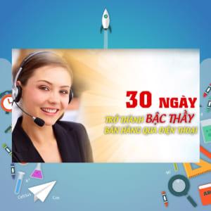 Lộ trình 30 Ngày trở thành bậc thầy Chốt sales qua điện thoại